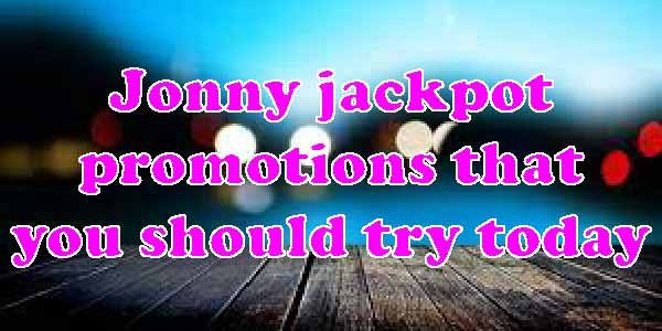 Jonny jackpot promotions that you should try today