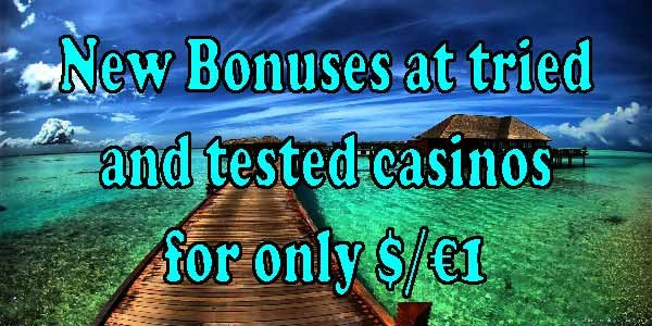 New Bonuses at tried and tested casinos for only $/€1