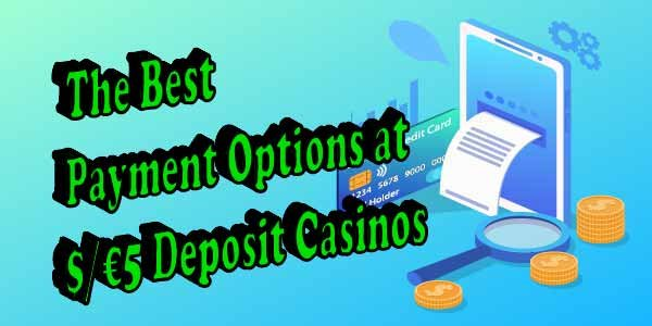 Find the payment method that will give you more bang for your buck at 5 Deposit Casinos