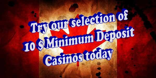 Try our selection of 10 Dollar Minimum Deposit Casinos today
