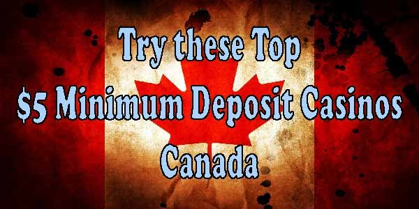 Don't be trapped at playing the same old casinos, try these top $5 Minimum Deposit Casinos Canada
