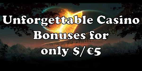 Unforgettable Casino Bonuses for only $/€5