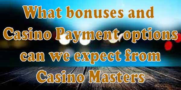 What bonuses and Casino Payment options can we expect from Casino Masters