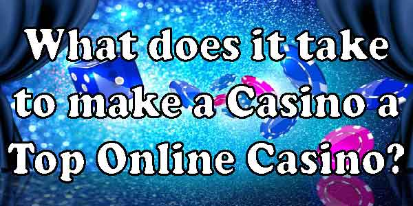 What does it take to make a Casino a Top Online Casino?
