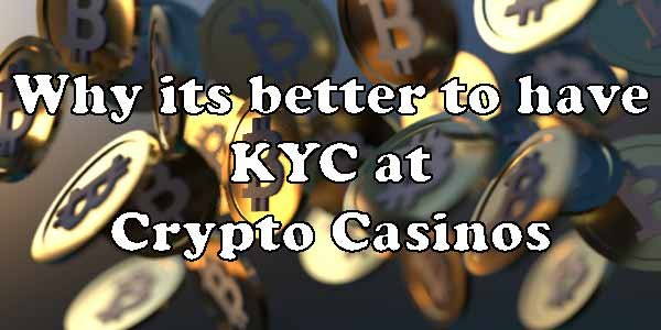 Whyitsbetter to have KYC at Crypto Casinos