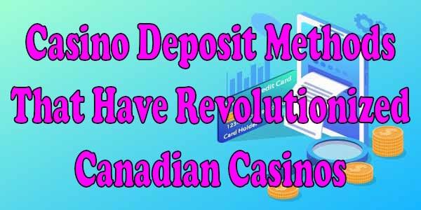 Casino Deposit Methods That Have Revolutionized Canadian Casinos