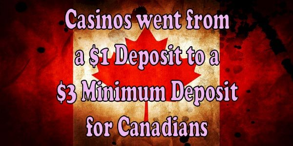 Why Casinos went from a $1 Deposit to a $3 Minimum Deposit for Canadians