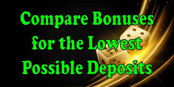 Compare Bonuses for the Lowest Possible Deposits