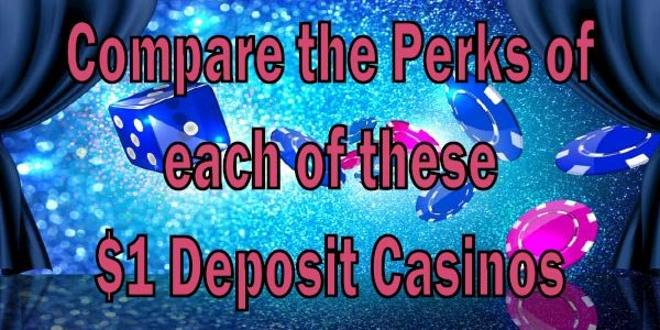 Compare the perks of each of these $1 Deposit Casinos