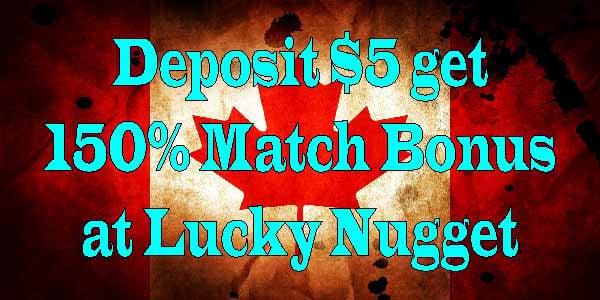 Deposit $5 get a 150% Match Bonus at Lucky Nugget