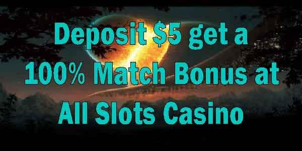 Deposit $5 get a 100% Match Bonus at All Slots Casino