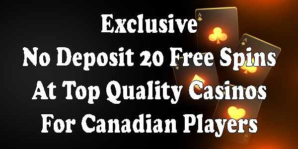 Exclusive No Deposit 20 Free Spins At Top Quality Casinos For Canadian Players