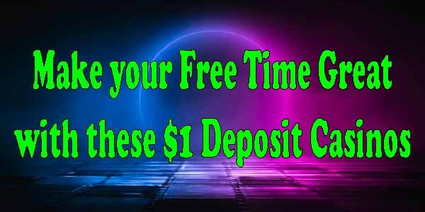 Make your Free Time Great with these $/€1 Deposit Casinos