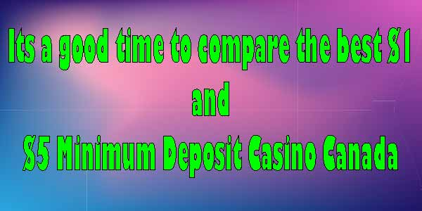It's A Good Time To Compare The Best $1 And $5 Minimum Deposit Casinos In Canada