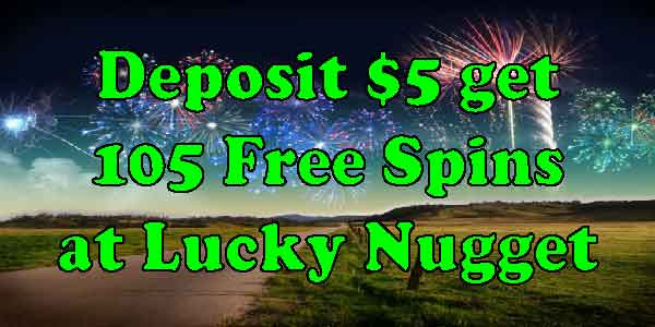Deposit $5 get 105 Free Spins at Lucky Nugget