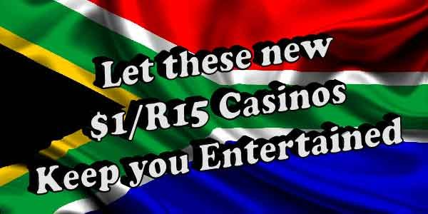 Let these new $1/R15 Casinos Keep you Entertained
