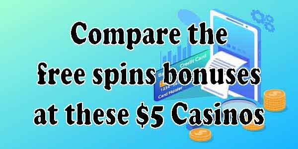 Compare the free spins bonuses at these $5 Casinos