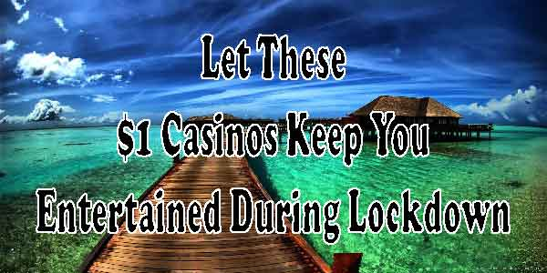 Let These $1 Casinos Keep You Entertained During Lockdown NZ