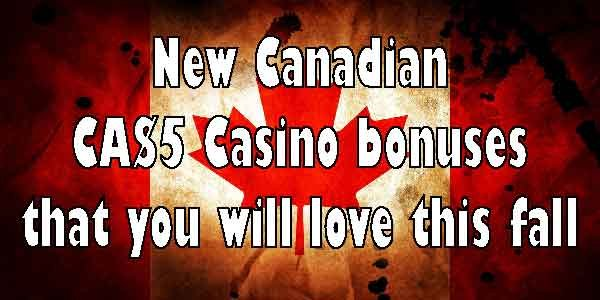 New Canadian CA$5 Casino bonuses that you will love this fall
