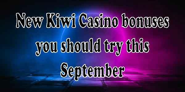 New Kiwi Casino bonuses you should try this September